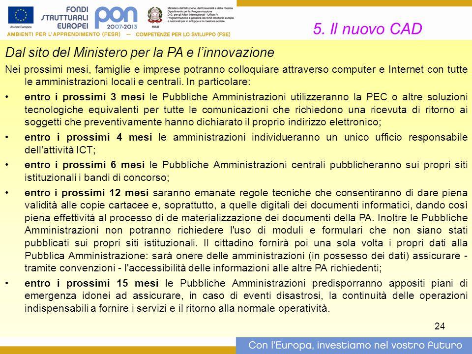 24 5. Il nuovo CAD Dal sito del Ministero per la PA e l'innovazione Nei prossimi mesi, famiglie e imprese potranno colloquiare attraverso computer e I