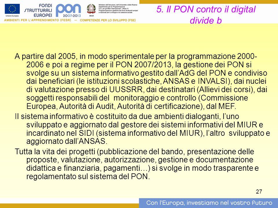 27 5. Il PON contro il digital divide b A partire dal 2005, in modo sperimentale per la programmazione 2000- 2006 e poi a regime per il PON 2007/2013,