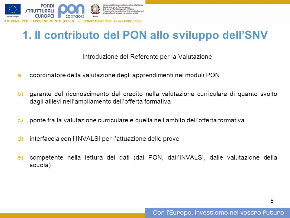 5 1. Il contributo del PON allo sviluppo dell'SNV Introduzione del Referente per la Valutazione  coordinatore della valutazione degli apprendimenti