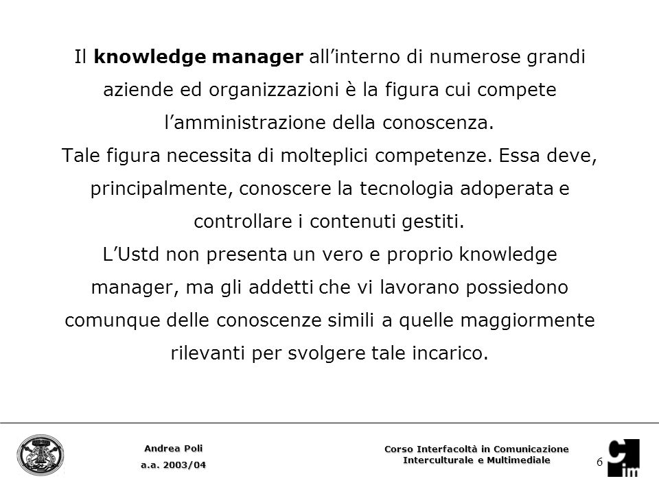 6 Il knowledge manager all'interno di numerose grandi aziende ed organizzazioni è la figura cui compete l'amministrazione della conoscenza.