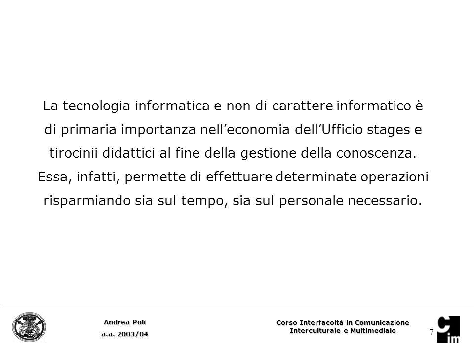 7 La tecnologia informatica e non di carattere informatico è di primaria importanza nell'economia dell'Ufficio stages e tirocinii didattici al fine della gestione della conoscenza.