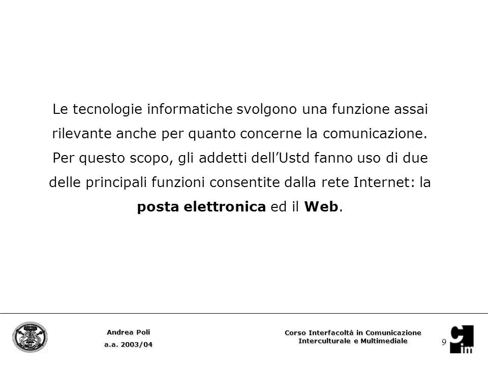 9 Le tecnologie informatiche svolgono una funzione assai rilevante anche per quanto concerne la comunicazione.