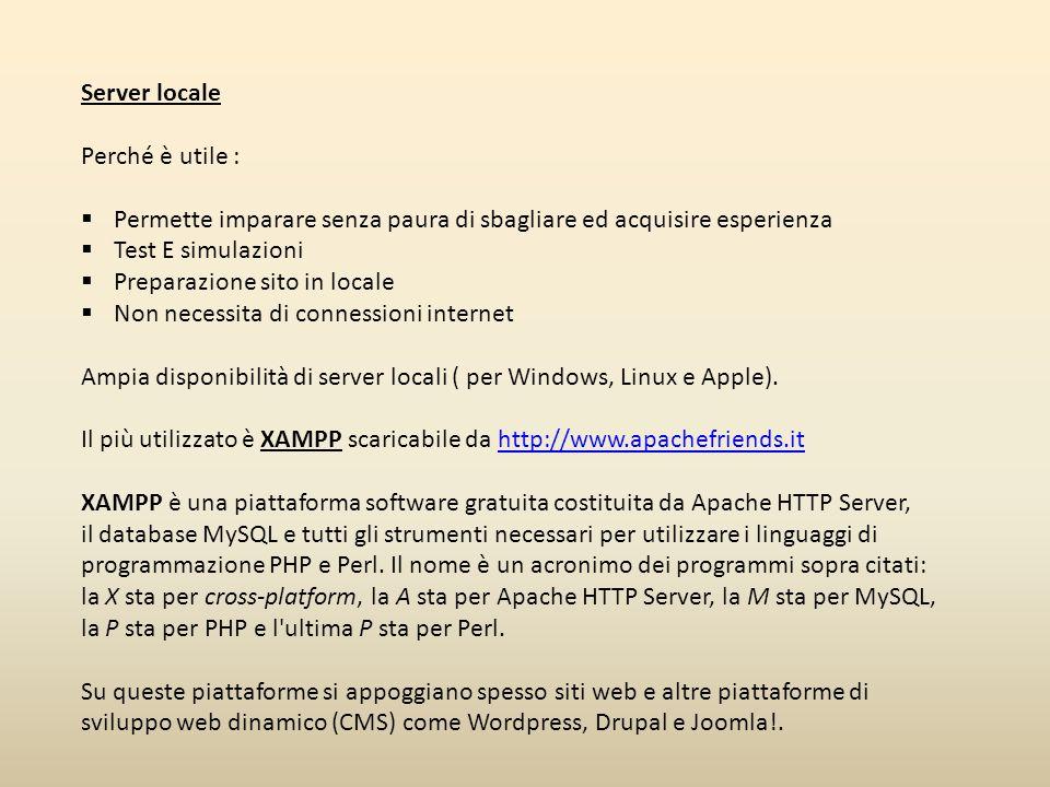 Installiamo XAMPP Scarichiamo il pacchetto (in formato zip) di installazione dal sito https://www.apachefriends.org/it/index.html Scompattiamo il pacchetto in una apposita cartella chiamata Xampp in c:\ Lanciamo il programma di installazione : xampp-win32-5.6.3-0-VC11-installer.exe E seguiamo le indicazione dell'installer.