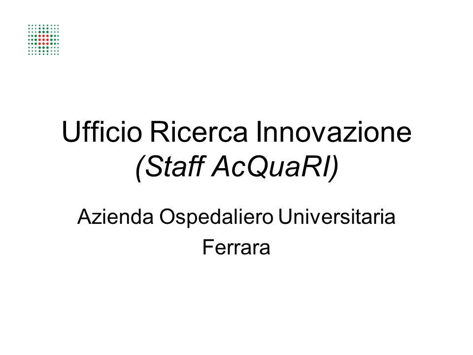 Ufficio Ricerca Innovazione (Staff AcQuaRI) Azienda Ospedaliero Universitaria Ferrara