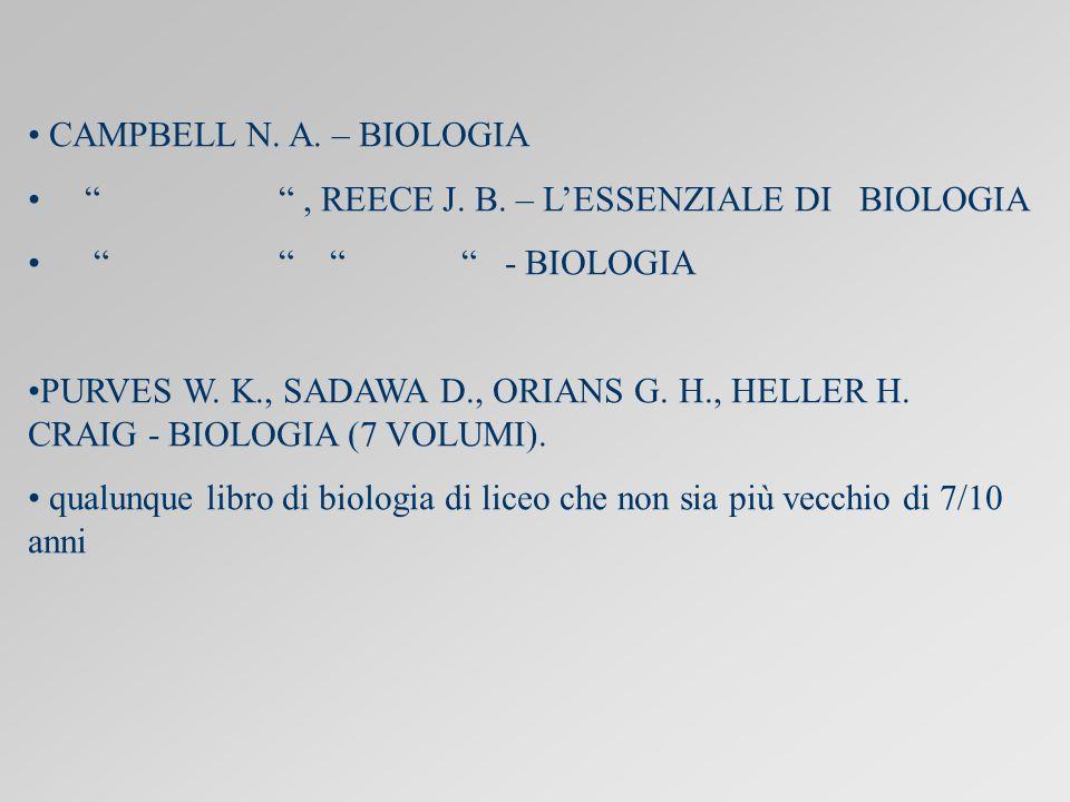 CAMPBELL N.A. – BIOLOGIA , REECE J. B. – L'ESSENZIALE DI BIOLOGIA - BIOLOGIA PURVES W.
