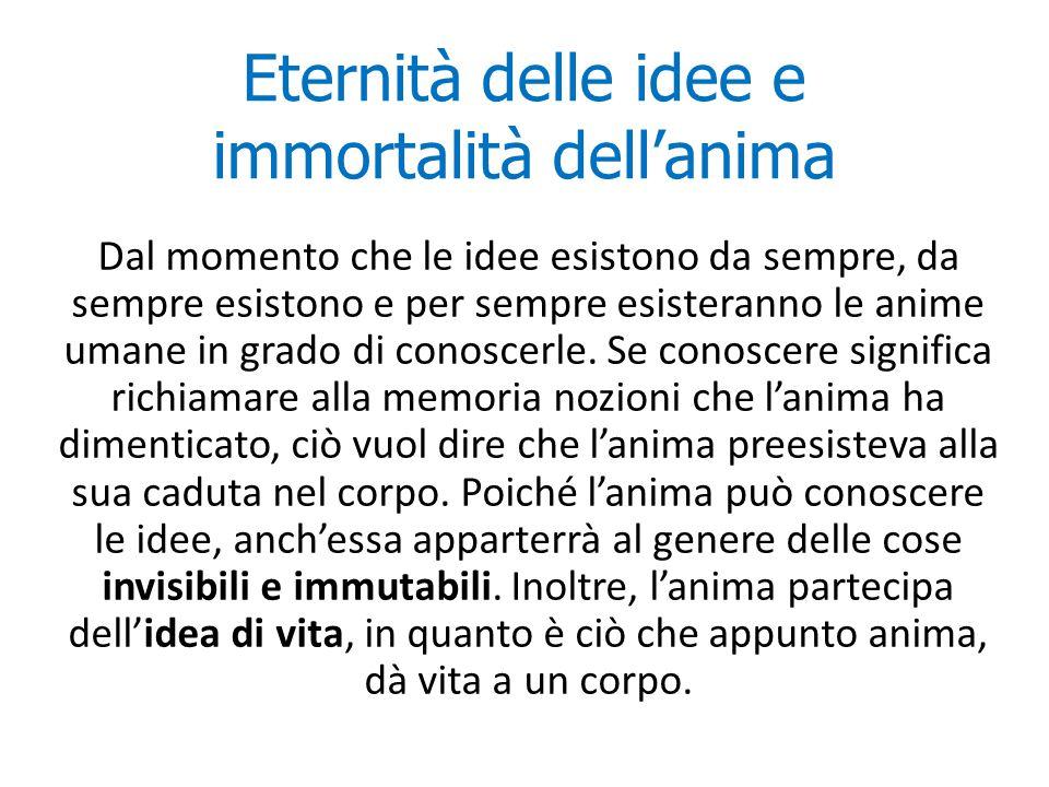 Eternità delle idee e immortalità dell'anima Dal momento che le idee esistono da sempre, da sempre esistono e per sempre esisteranno le anime umane in