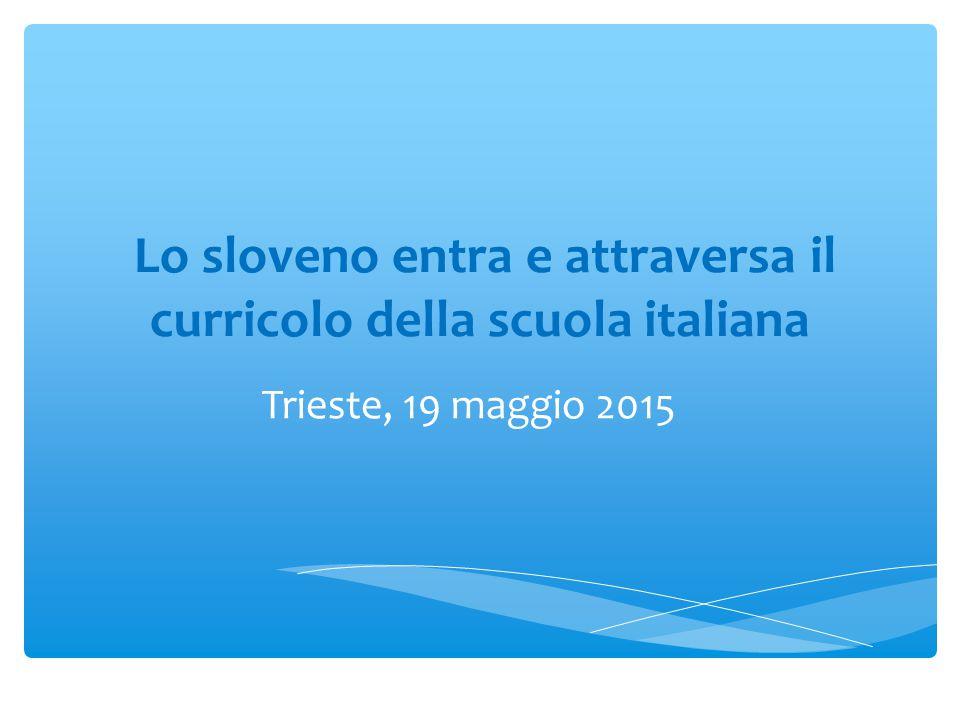 Lo sloveno entra e attraversa il curricolo della scuola italiana Trieste, 19 maggio 2015