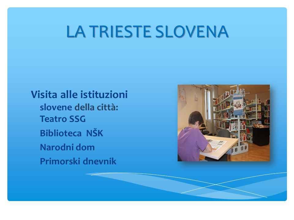 LA TRIESTE SLOVENA Visita alle istituzioni slovene della città: Teatro SSG Biblioteca NŠK Narodni dom Primorski dnevnik