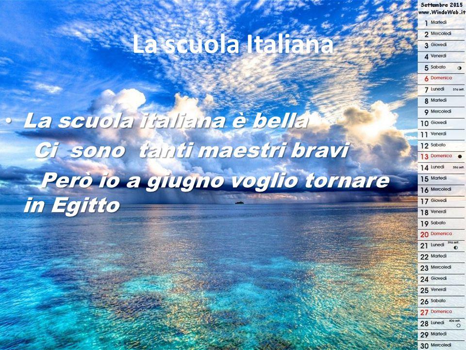 La scuola Italiana La scuola italiana è bella La scuola italiana è bella Ci sono tanti maestri bravi Ci sono tanti maestri bravi Però io a giugno vogl