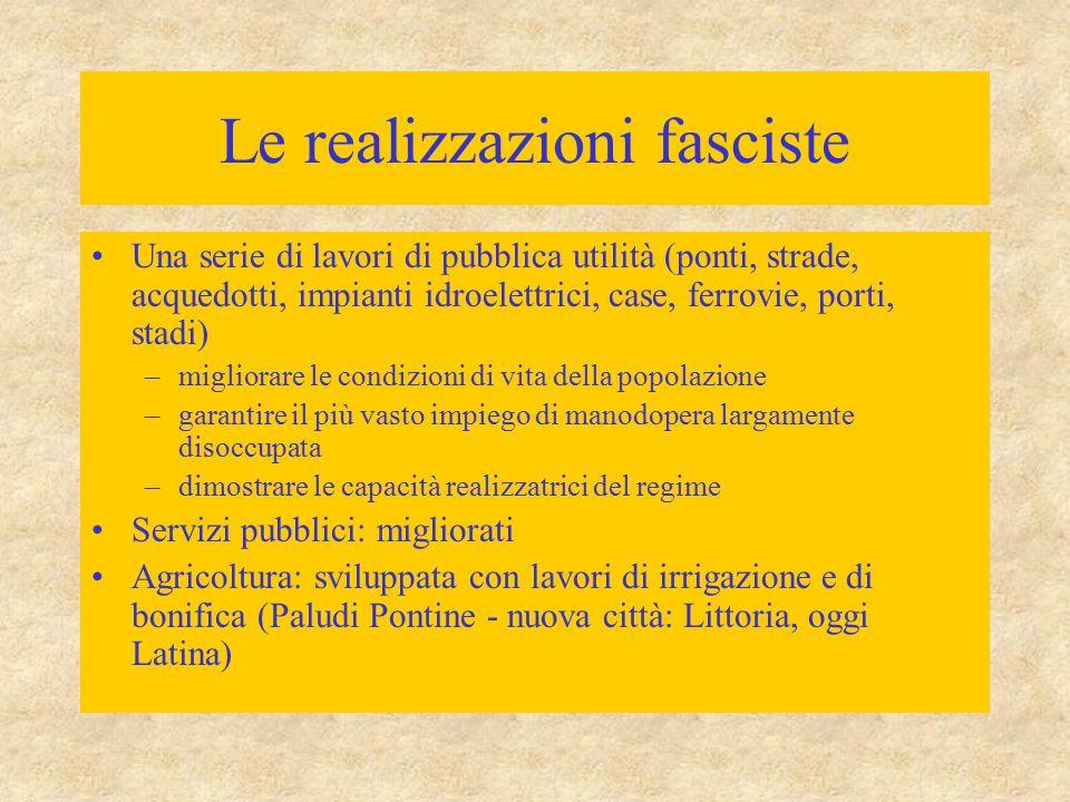 Le realizzazioni fasciste Una serie di lavori di pubblica utilità (ponti, strade, acquedotti, impianti idroelettrici, case, ferrovie, porti, stadi) –m