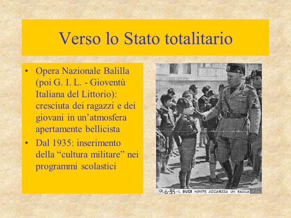 Verso lo Stato totalitario Opera Nazionale Balilla (poi G. I. L. - Gioventù Italiana del Littorio): cresciuta dei ragazzi e dei giovani in un'atmosfer