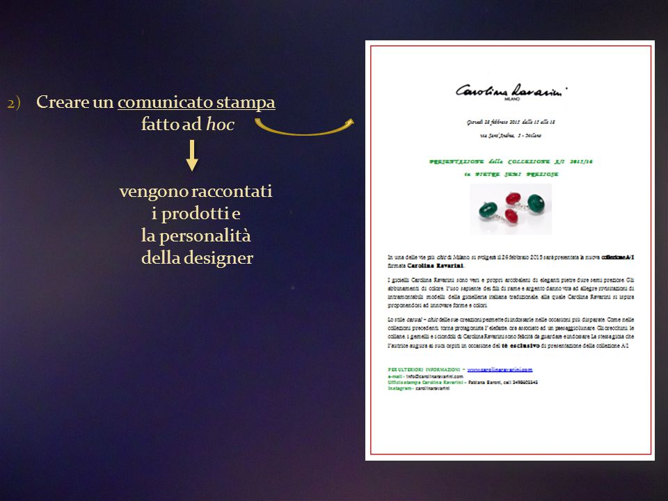 2) Creare un comunicato stampa fatto ad hoc vengono raccontati i prodotti e la personalità della designer