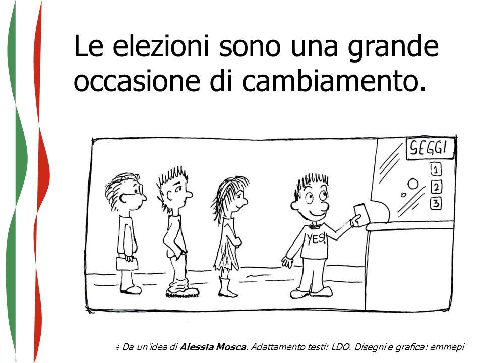 Le elezioni sono una grande occasione di cambiamento.  Da un'idea di Alessia Mosca. Adattamento testi: LDO. Disegni e grafica: emmepi