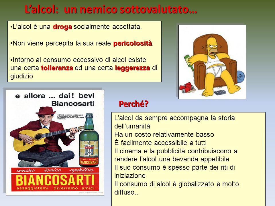 drogaL'alcol è una droga socialmente accettata. pericolositàNon viene percepita la sua reale pericolosità. tolleranzaleggerezzaIntorno al consumo ecce
