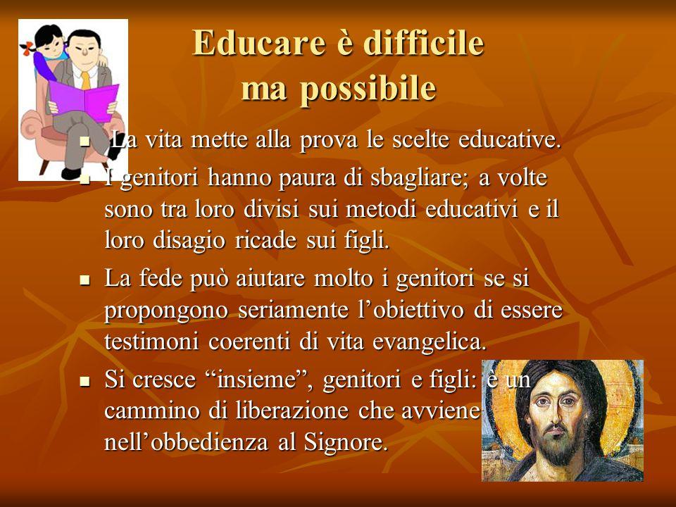 Educare è difficile ma possibile La vita mette alla prova le scelte educative. La vita mette alla prova le scelte educative. I genitori hanno paura di