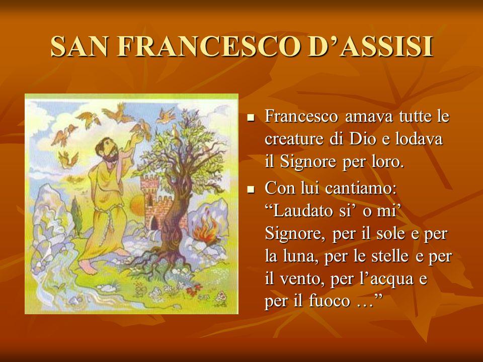 SAN FRANCESCO D'ASSISI Francesco amava tutte le creature di Dio e lodava il Signore per loro. Francesco amava tutte le creature di Dio e lodava il Sig