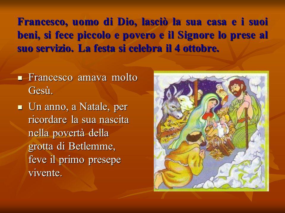 Francesco amava molto Gesù. Francesco amava molto Gesù. Un anno, a Natale, per ricordare la sua nascita nella povertà della grotta di Betlemme, feve i