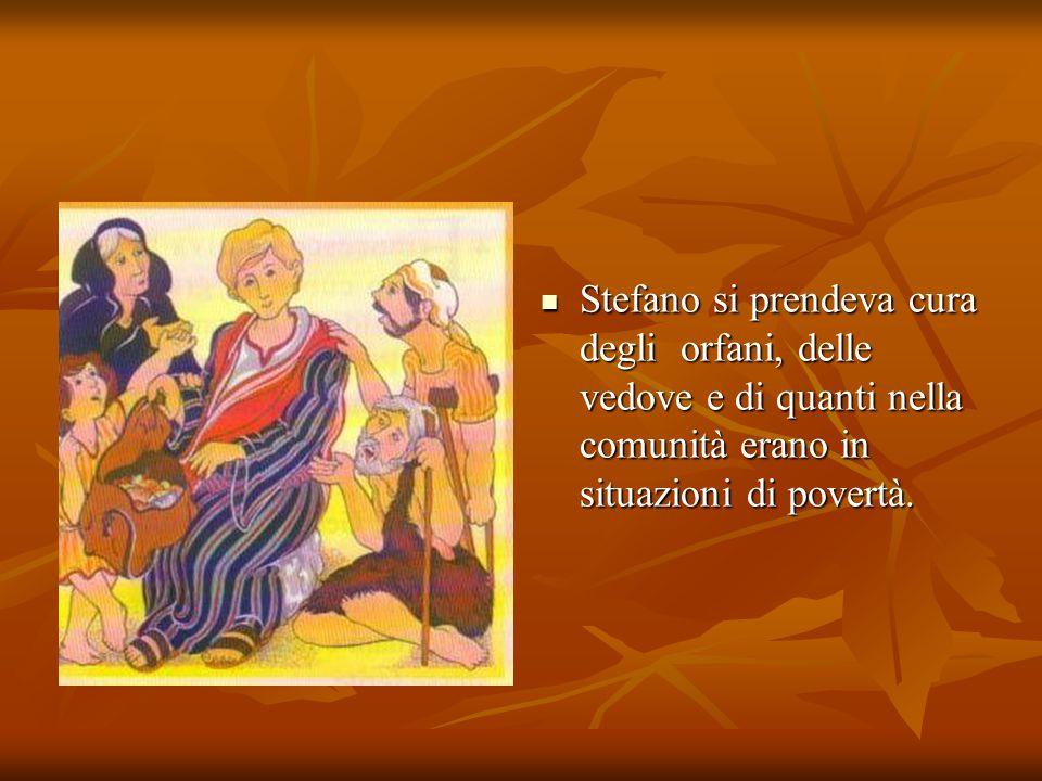 Stefano si prendeva cura degli orfani, delle vedove e di quanti nella comunità erano in situazioni di povertà. Stefano si prendeva cura degli orfani,