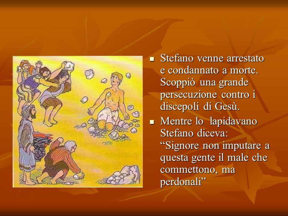 Stefano venne arrestato e condannato a morte. Scoppiò una grande persecuzione contro i discepoli di Gesù. Stefano venne arrestato e condannato a morte