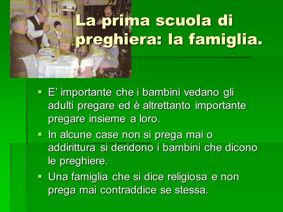 La prima scuola di preghiera: la famiglia.  E' importante che i bambini vedano gli adulti pregare ed è altrettanto importante pregare insieme a loro.