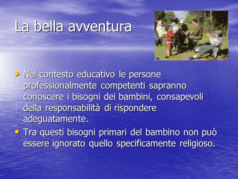 La bella avventura Nel contesto educativo le persone professionalmente competenti sapranno conoscere i bisogni dei bambini, consapevoli della responsa