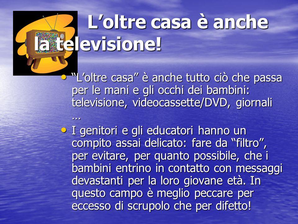 """L'oltre casa è anche la televisione! L'oltre casa è anche la televisione! """"L'oltre casa"""" è anche tutto ciò che passa per le mani e gli occhi dei bambi"""