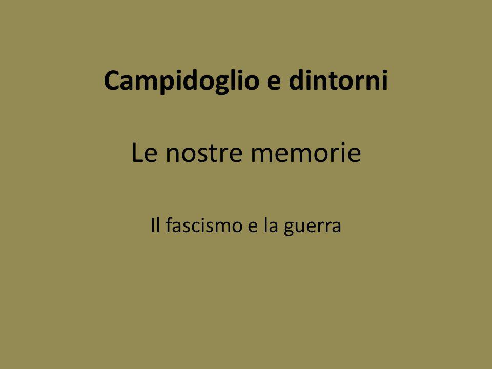 Campidoglio e dintorni Le nostre memorie Il fascismo e la guerra
