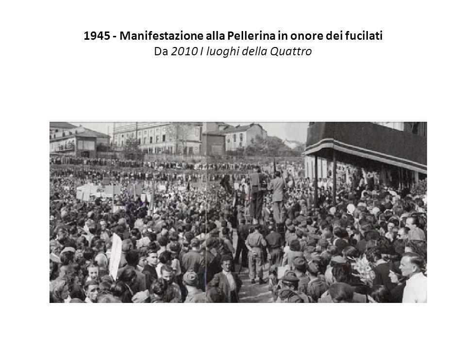 1945 - Manifestazione alla Pellerina in onore dei fucilati Da 2010 I luoghi della Quattro