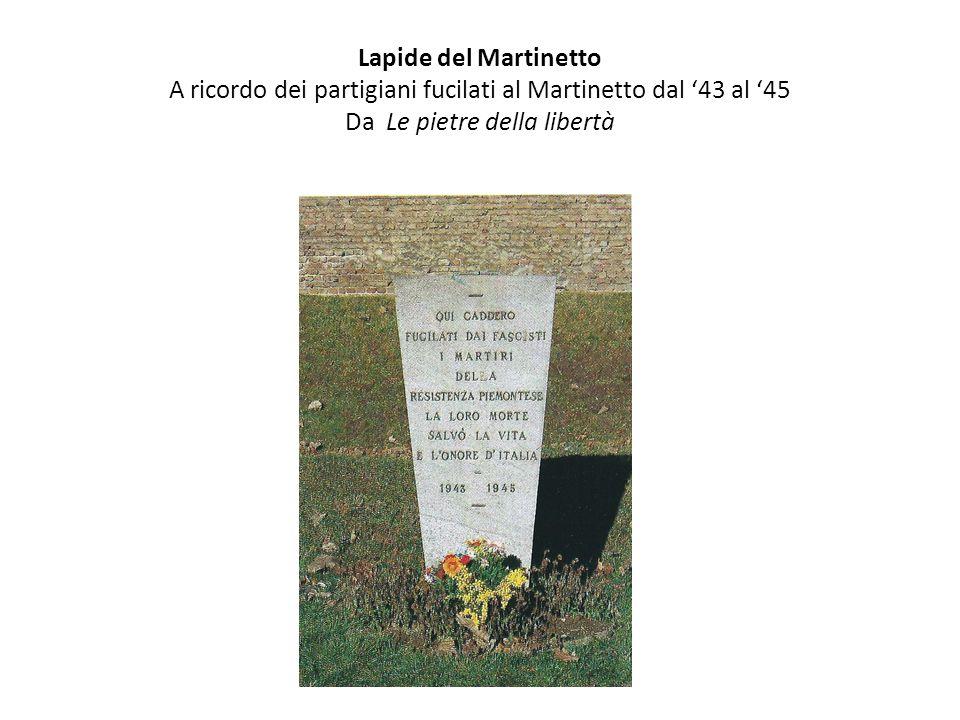 Lapide del Martinetto A ricordo dei partigiani fucilati al Martinetto dal '43 al '45 Da Le pietre della libertà