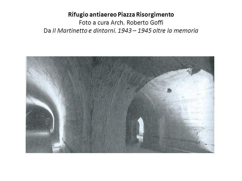 Rifugio antiaereo Piazza Risorgimento Foto a cura Arch. Roberto Goffi Da Il Martinetto e dintorni. 1943 – 1945 oltre la memoria