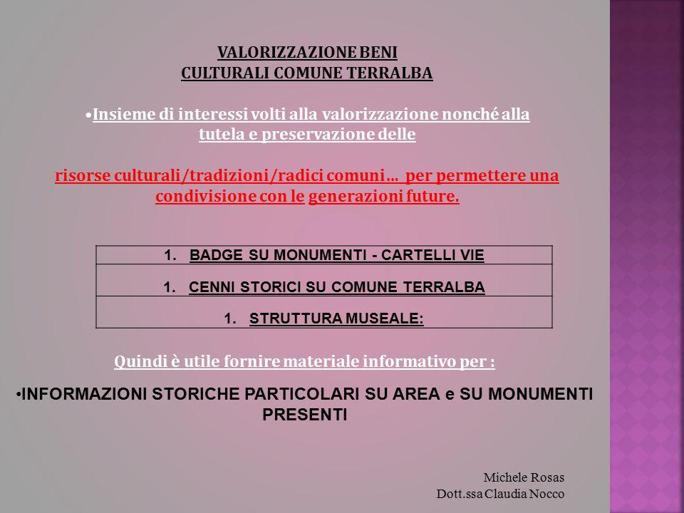 Michele Rosas Dott.ssa Claudia Nocco. Quindi è utile fornire materiale informativo per : VALORIZZAZIONE BENI CULTURALI COMUNE TERRALBA Insieme di inte