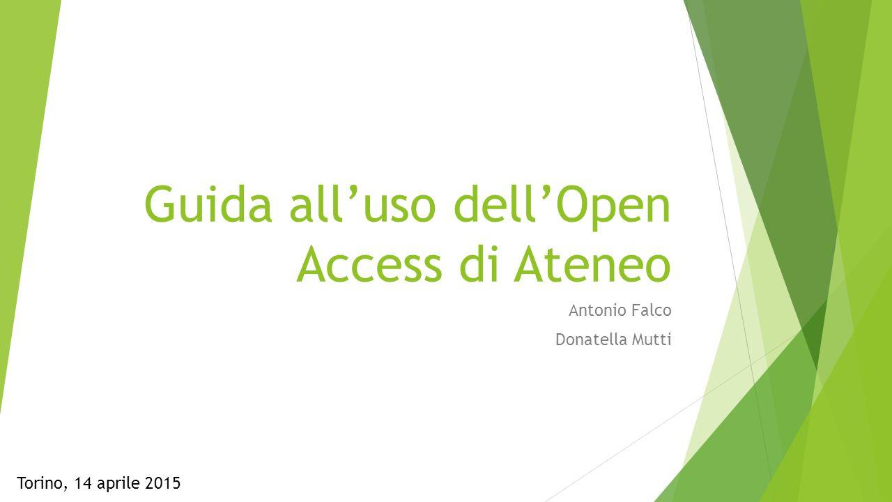 Guida all'uso dell'Open Access di Ateneo Antonio Falco Donatella Mutti Torino, 14 aprile 2015
