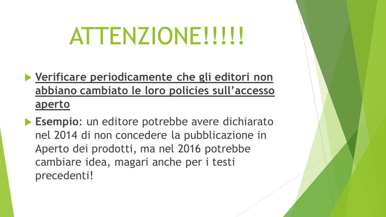 ATTENZIONE!!!!!  Verificare periodicamente che gli editori non abbiano cambiato le loro policies sull'accesso aperto  Esempio: un editore potrebbe a