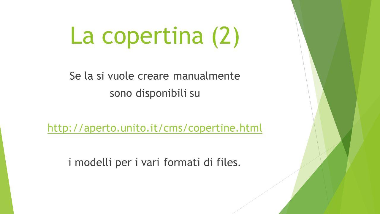 La copertina (2) Se la si vuole creare manualmente sono disponibili su http://aperto.unito.it/cms/copertine.html i modelli per i vari formati di files