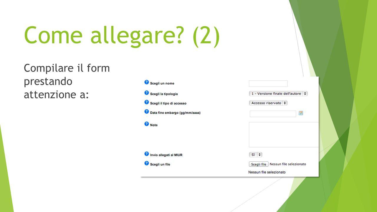 Come allegare? (2) Compilare il form prestando attenzione a: