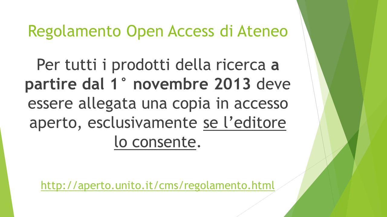 Regolamento Open Access di Ateneo Per tutti i prodotti della ricerca a partire dal 1° novembre 2013 deve essere allegata una copia in accesso aperto,