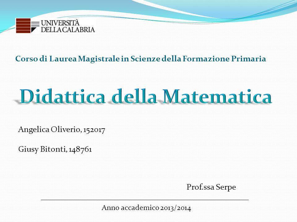 Corso di Laurea Magistrale in Scienze della Formazione Primaria Angelica Oliverio, 152017 Giusy Bitonti, 148761 Prof.ssa Serpe Anno accademico 2013/20