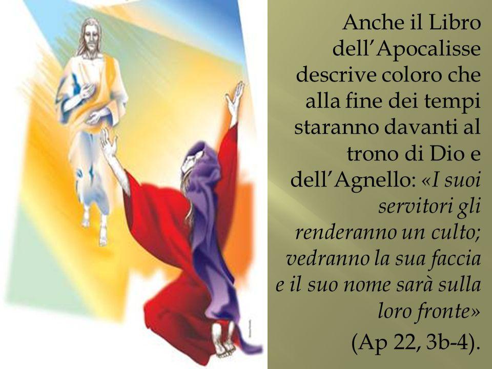 Anche il Libro dell'Apocalisse descrive coloro che alla fine dei tempi staranno davanti al trono di Dio e dell'Agnello: «I suoi servitori gli render