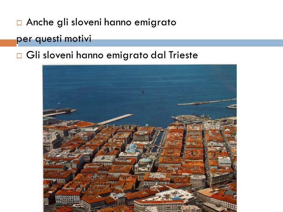  Anche gli sloveni hanno emigrato per questi motivi  Gli sloveni hanno emigrato dal Trieste