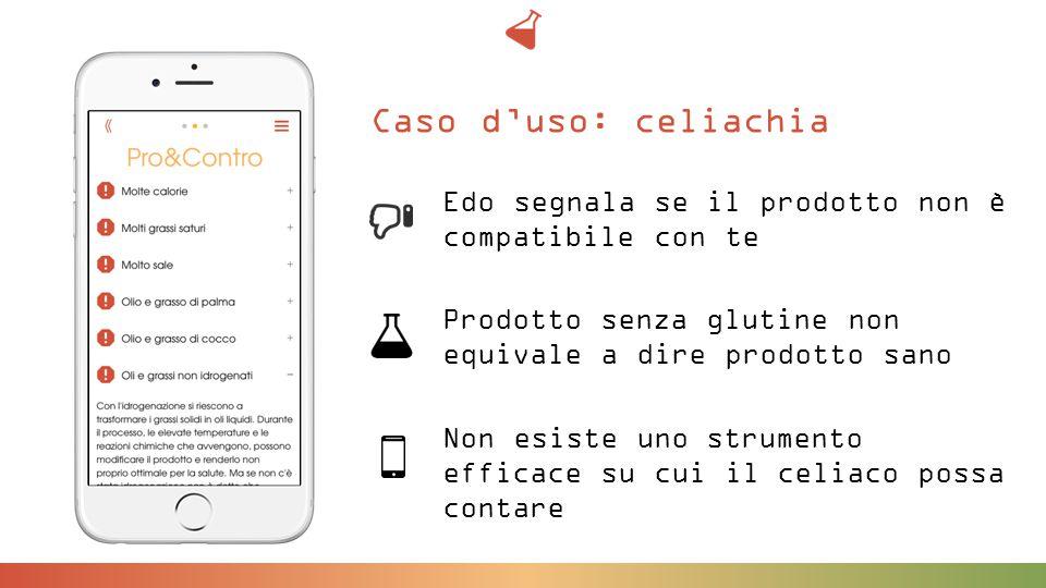 Edo segnala se il prodotto non è compatibile con te Prodotto senza glutine non equivale a dire prodotto sano Non esiste uno strumento efficace su cui il celiaco possa contare Caso d'uso: celiachia