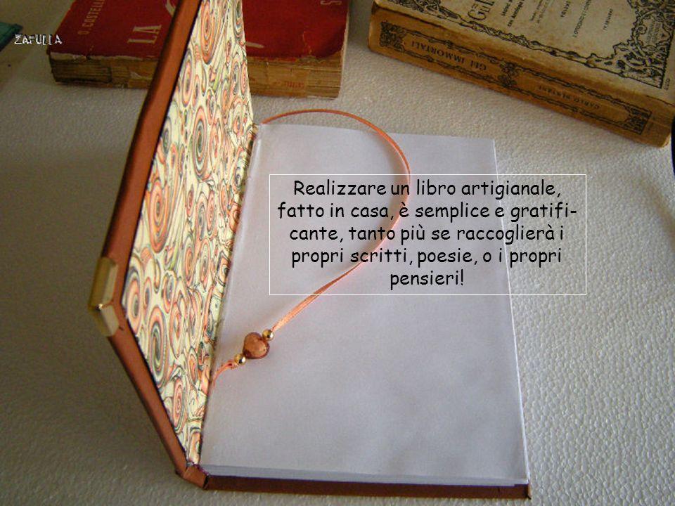 Realizzare un libro artigianale, fatto in casa, è semplice e gratifi- cante, tanto più se raccoglierà i propri scritti, poesie, o i propri pensieri!