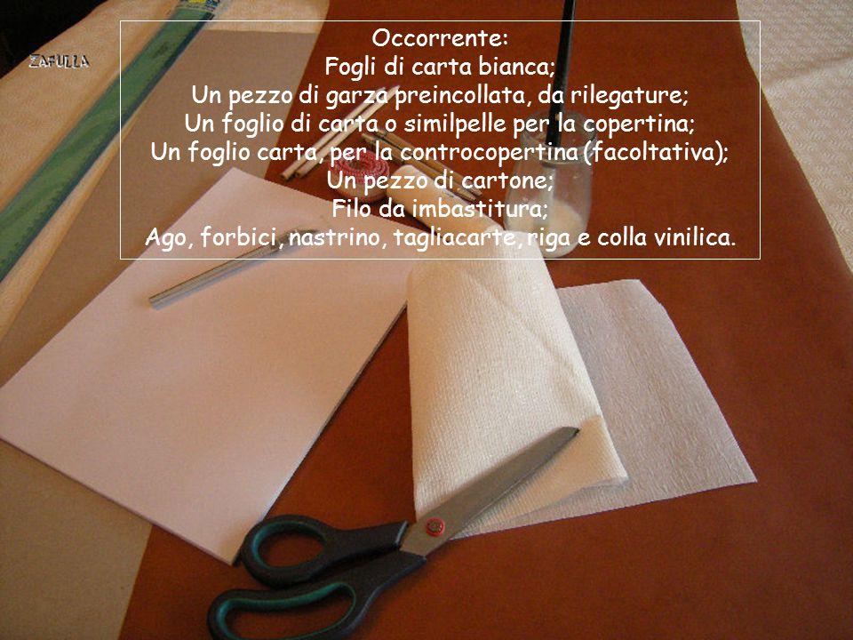 Occorrente: Fogli di carta bianca; Un pezzo di garza preincollata, da rilegature; Un foglio di carta o similpelle per la copertina; Un foglio carta, per la controcopertina (facoltativa); Un pezzo di cartone; Filo da imbastitura; Ago, forbici, nastrino, tagliacarte, riga e colla vinilica.