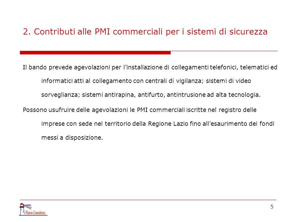 5 2. Contributi alle PMI commerciali per i sistemi di sicurezza Il bando prevede agevolazioni per l'installazione di collegamenti telefonici, telemati