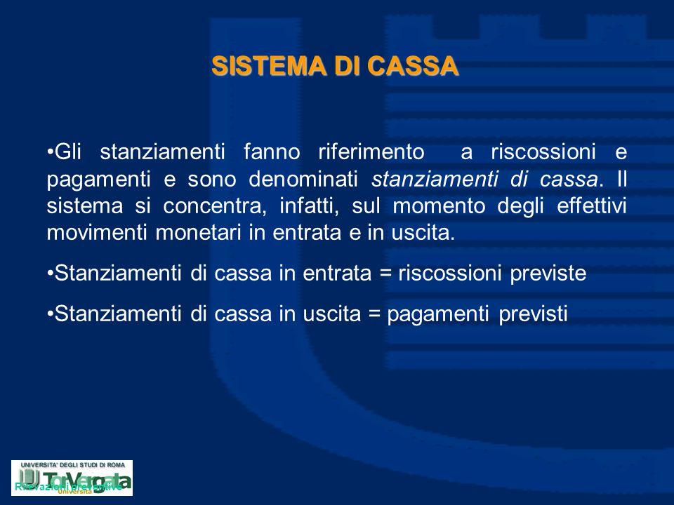 SISTEMA DI CASSA Gli stanziamenti fanno riferimento a riscossioni e pagamenti e sono denominati stanziamenti di cassa. Il sistema si concentra, infatt