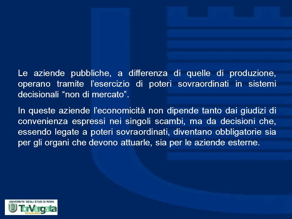 """Le aziende pubbliche, a differenza di quelle di produzione, operano tramite l'esercizio di poteri sovraordinati in sistemi decisionali """"non di mercato"""