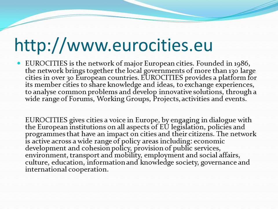 http://www.eurocities.eu EUROCITIES is the network of major European cities.