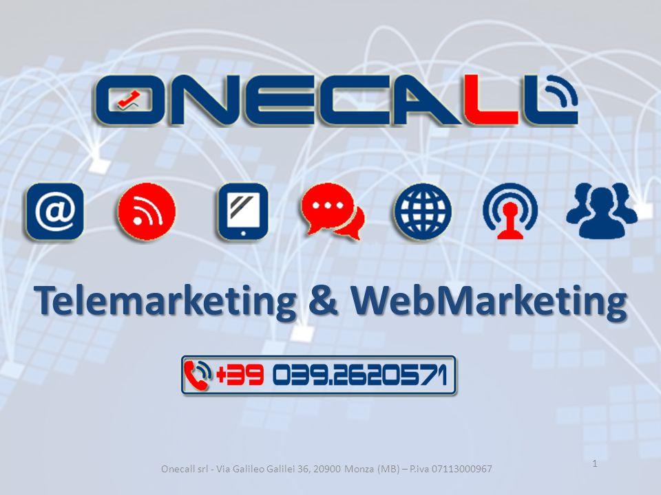 Telemarketing & WebMarketing Onecall srl - Via Galileo Galilei 36, 20900 Monza (MB) – P.iva 07113000967 1