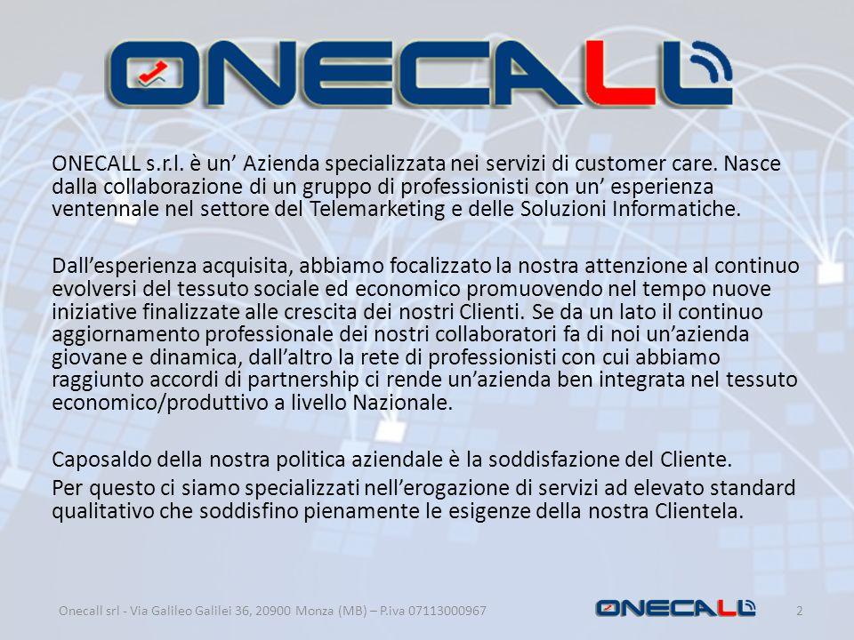 ONECALL s.r.l. è un' Azienda specializzata nei servizi di customer care. Nasce dalla collaborazione di un gruppo di professionisti con un' esperienza