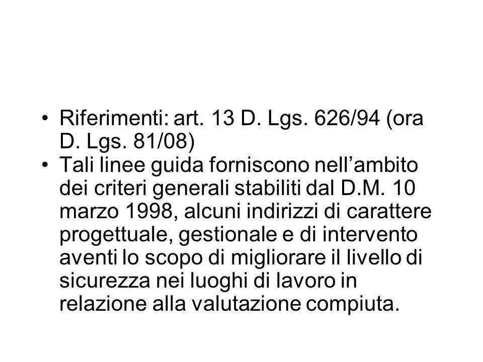 Riferimenti: art. 13 D. Lgs. 626/94 (ora D. Lgs. 81/08) Tali linee guida forniscono nell'ambito dei criteri generali stabiliti dal D.M. 10 marzo 1998,