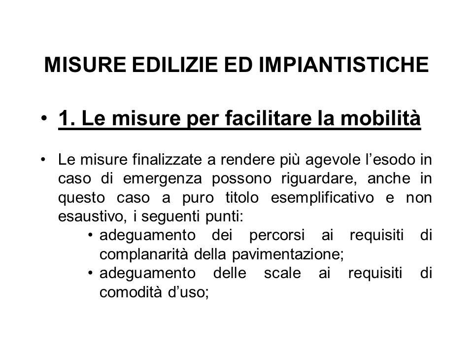 MISURE EDILIZIE ED IMPIANTISTICHE 1. Le misure per facilitare la mobilità Le misure finalizzate a rendere più agevole l'esodo in caso di emergenza pos